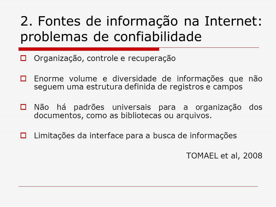 2. Fontes de informação na Internet: problemas de confiabilidade Organização, controle e recuperação Enorme volume e diversidade de informações que nã