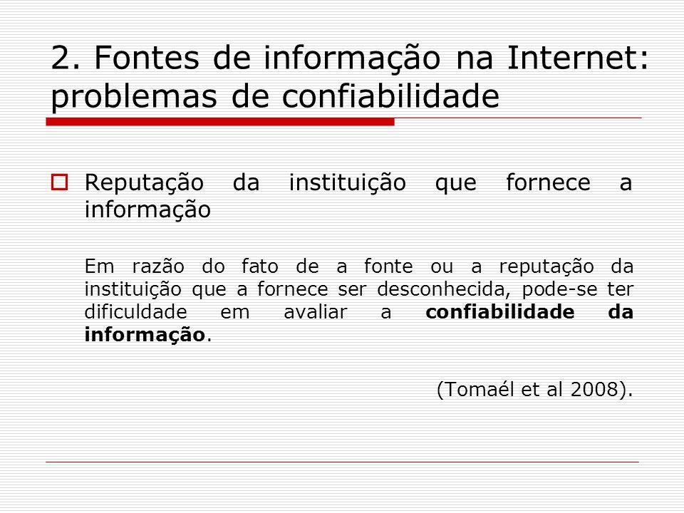 2. Fontes de informação na Internet: problemas de confiabilidade Reputação da instituição que fornece a informação Em razão do fato de a fonte ou a re