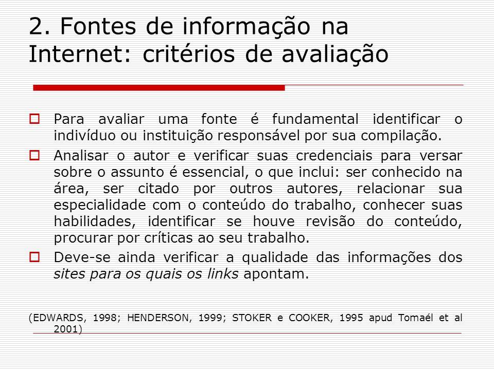 2. Fontes de informação na Internet: critérios de avaliação Para avaliar uma fonte é fundamental identificar o indivíduo ou instituição responsável po