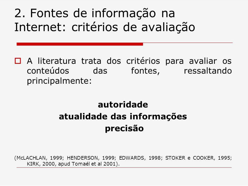 2. Fontes de informação na Internet: critérios de avaliação A literatura trata dos critérios para avaliar os conteúdos das fontes, ressaltando princip