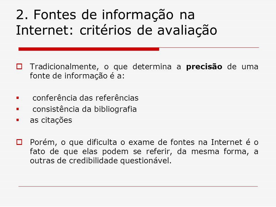 2. Fontes de informação na Internet: critérios de avaliação Tradicionalmente, o que determina a precisão de uma fonte de informação é a: conferência d