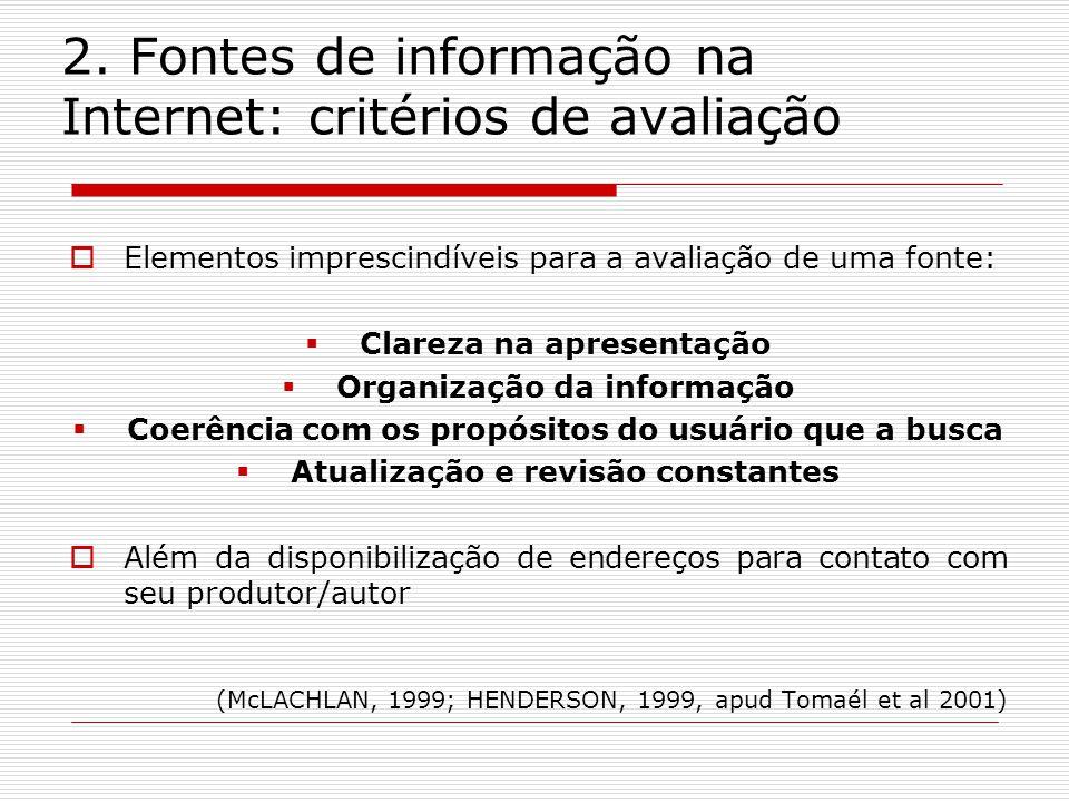 2. Fontes de informação na Internet: critérios de avaliação Elementos imprescindíveis para a avaliação de uma fonte: Clareza na apresentação Organizaç