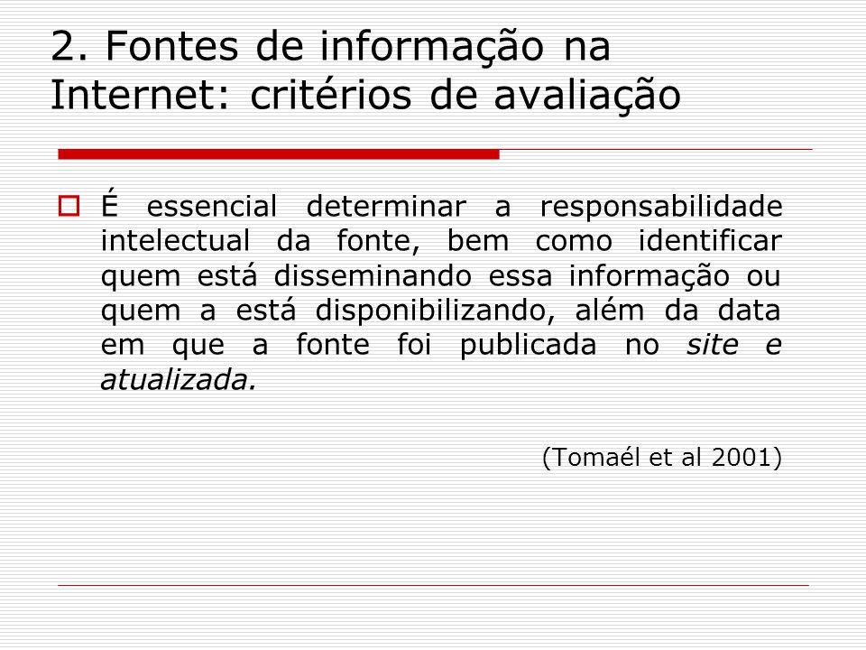 2. Fontes de informação na Internet: critérios de avaliação É essencial determinar a responsabilidade intelectual da fonte, bem como identificar quem