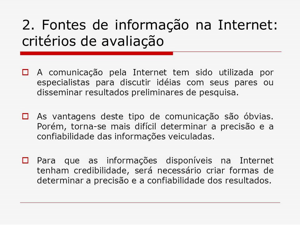 2. Fontes de informação na Internet: critérios de avaliação A comunicação pela Internet tem sido utilizada por especialistas para discutir idéias com