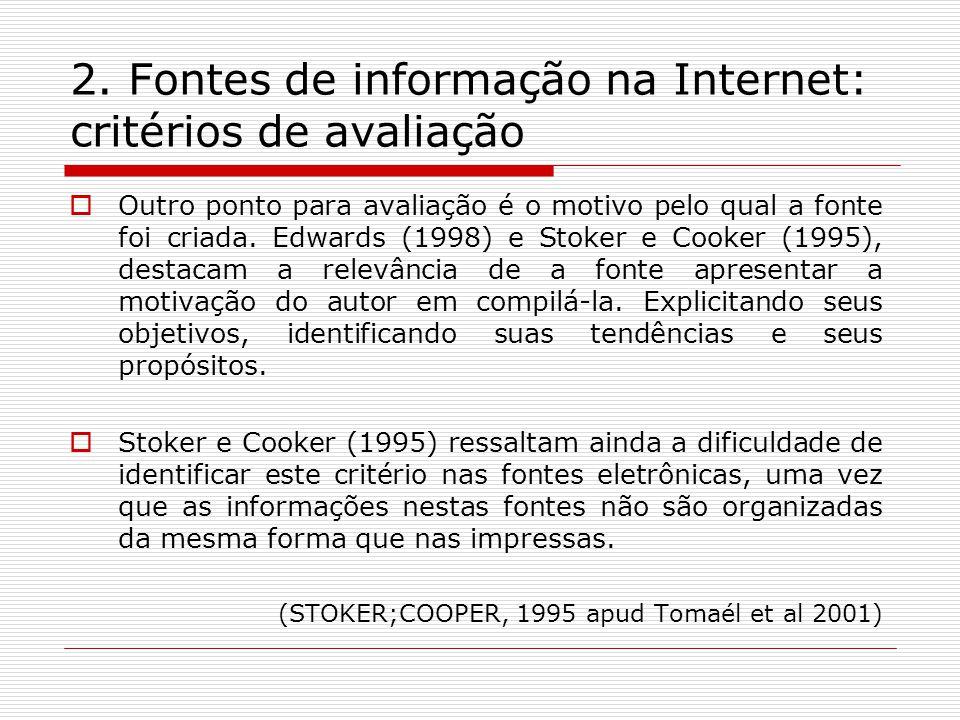 2. Fontes de informação na Internet: critérios de avaliação Outro ponto para avaliação é o motivo pelo qual a fonte foi criada. Edwards (1998) e Stoke
