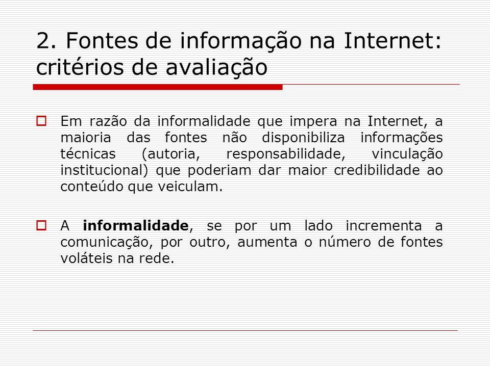 2. Fontes de informação na Internet: critérios de avaliação Em razão da informalidade que impera na Internet, a maioria das fontes não disponibiliza i