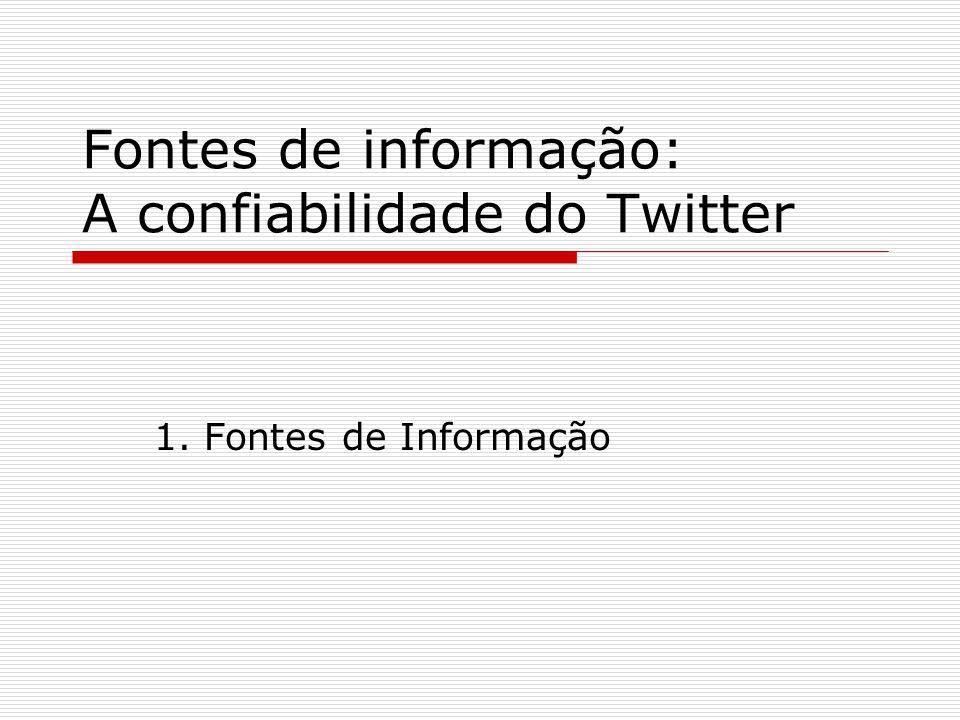 Fontes de informação: A confiabilidade do Twitter 1. Fontes de Informação