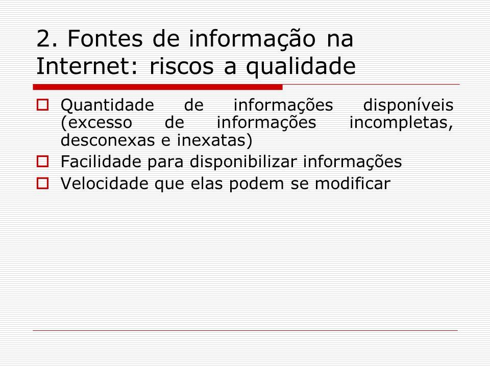 2. Fontes de informação na Internet: riscos a qualidade Quantidade de informações disponíveis (excesso de informações incompletas, desconexas e inexat