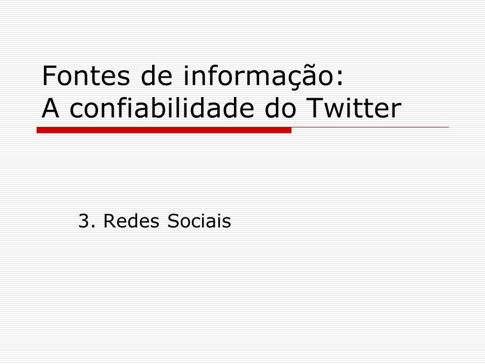 Fontes de informação: A confiabilidade do Twitter 3. Redes Sociais