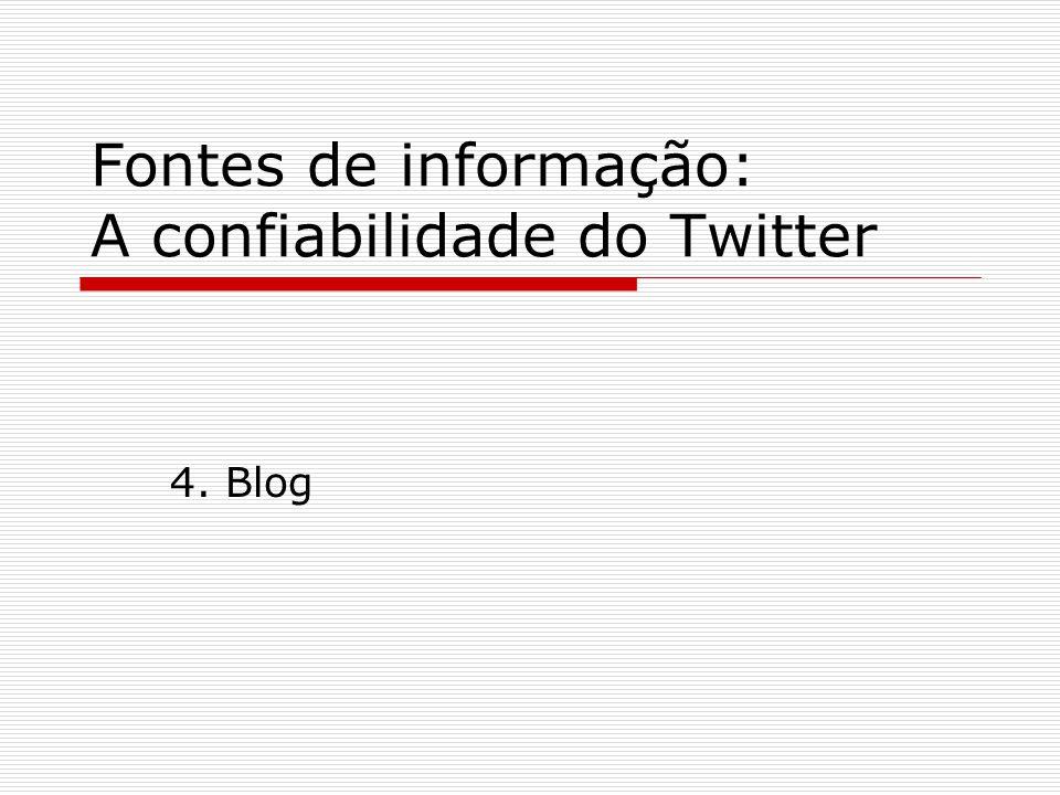 Fontes de informação: A confiabilidade do Twitter 4. Blog