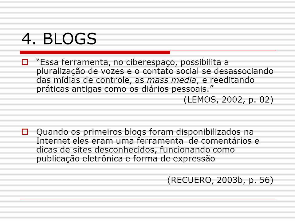 4. BLOGS Essa ferramenta, no ciberespaço, possibilita a pluralização de vozes e o contato social se desassociando das mídias de controle, as mass medi