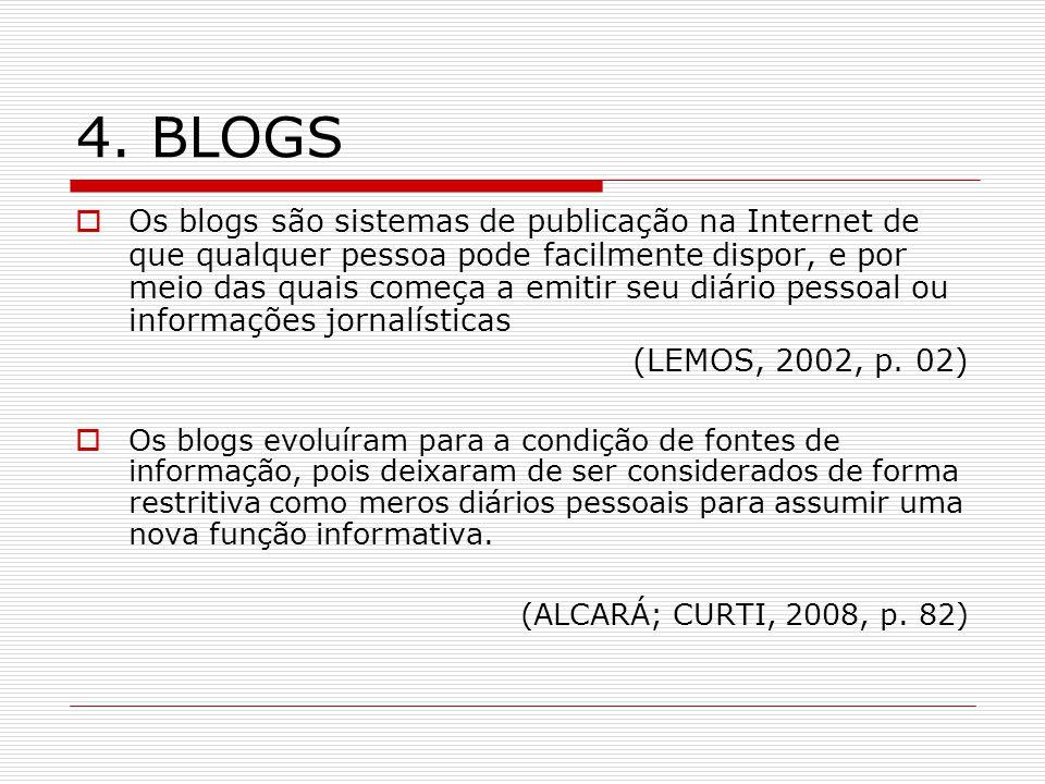 4. BLOGS Os blogs são sistemas de publicação na Internet de que qualquer pessoa pode facilmente dispor, e por meio das quais começa a emitir seu diári