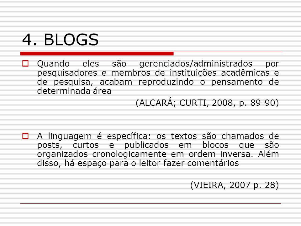4. BLOGS Quando eles são gerenciados/administrados por pesquisadores e membros de instituições acadêmicas e de pesquisa, acabam reproduzindo o pensame