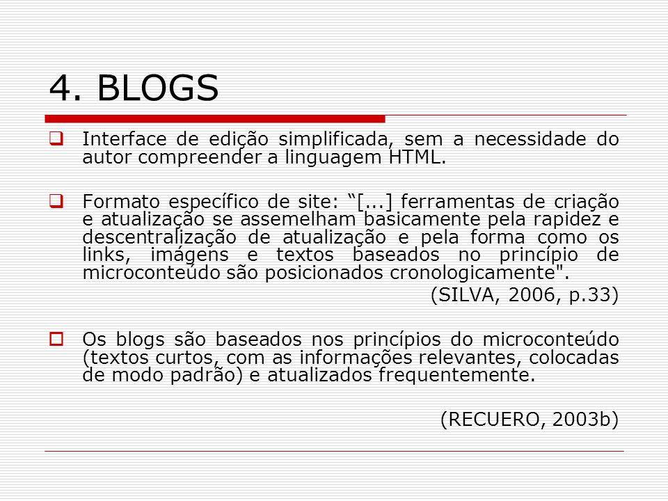 4. BLOGS Interface de edição simplificada, sem a necessidade do autor compreender a linguagem HTML. Formato específico de site: [...] ferramentas de c