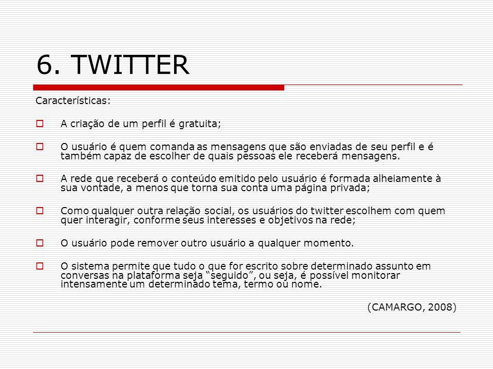 6. TWITTER Características: A criação de um perfil é gratuita; O usuário é quem comanda as mensagens que são enviadas de seu perfil e é também capaz d