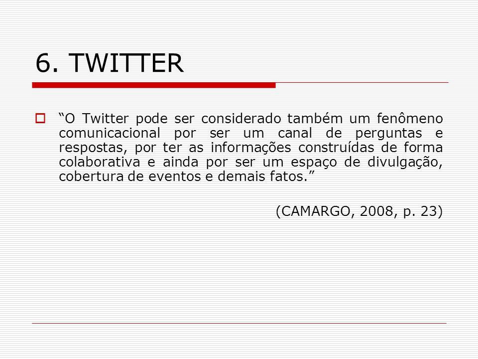 6. TWITTER O Twitter pode ser considerado também um fenômeno comunicacional por ser um canal de perguntas e respostas, por ter as informações construí