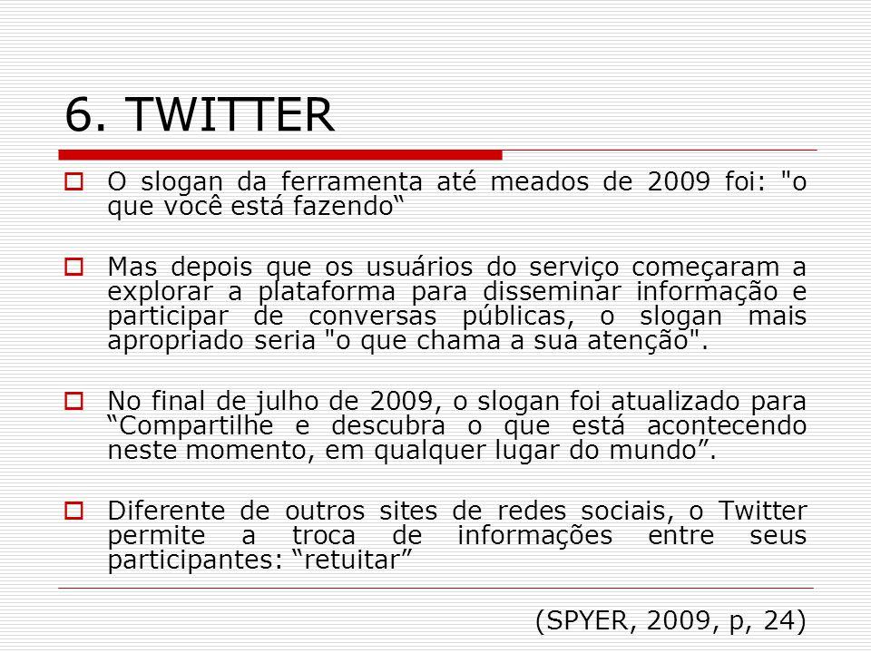 6. TWITTER O slogan da ferramenta até meados de 2009 foi: