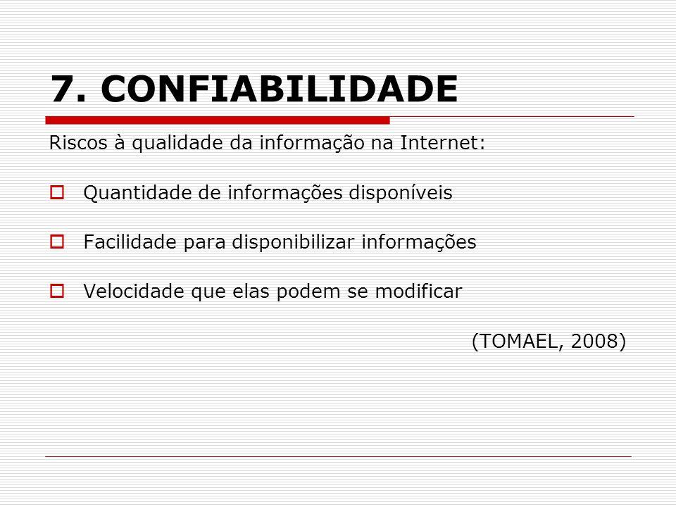 7. CONFIABILIDADE Riscos à qualidade da informação na Internet: Quantidade de informações disponíveis Facilidade para disponibilizar informações Veloc