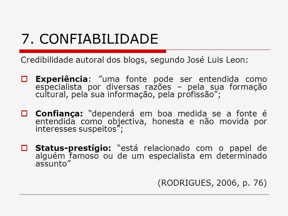7. CONFIABILIDADE Credibilidade autoral dos blogs, segundo José Luis Leon: Experiência: uma fonte pode ser entendida como especialista por diversas ra