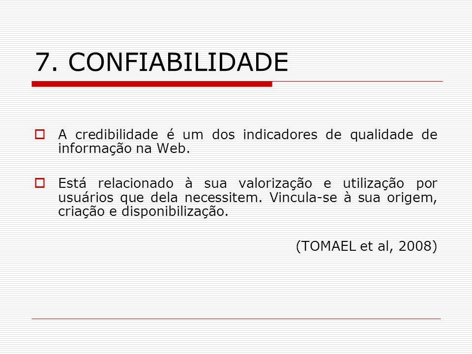 7. CONFIABILIDADE A credibilidade é um dos indicadores de qualidade de informação na Web. Está relacionado à sua valorização e utilização por usuários