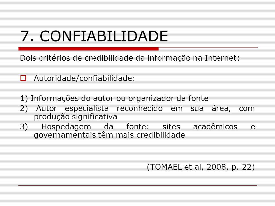 7. CONFIABILIDADE Dois critérios de credibilidade da informação na Internet: Autoridade/confiabilidade: 1) Informações do autor ou organizador da font