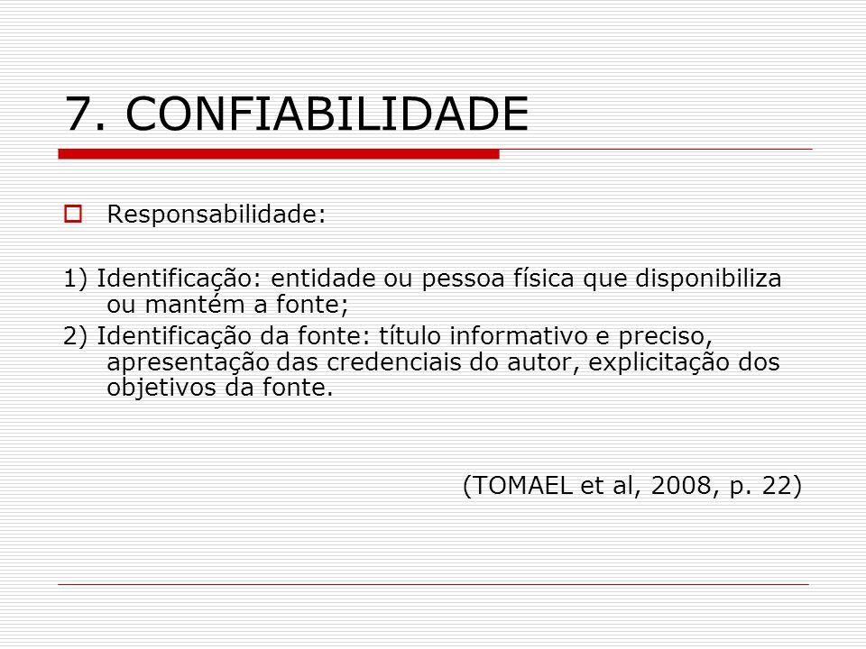 7. CONFIABILIDADE Responsabilidade: 1) Identificação: entidade ou pessoa física que disponibiliza ou mantém a fonte; 2) Identificação da fonte: título