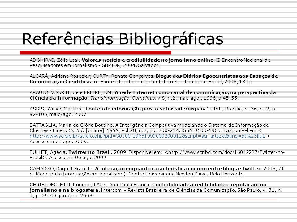 Referências Bibliográficas ADGHIRNI, Zélia Leal. Valores-notícia e credibilidade no jornalismo online. II Encontro Nacional de Pesquisadores em Jornal