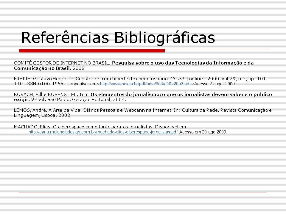Referências Bibliográficas COMITÊ GESTOR DE INTERNET NO BRASIL. Pesquisa sobre o uso das Tecnologias da Informação e da Comunicação no Brasil. 2008 FR