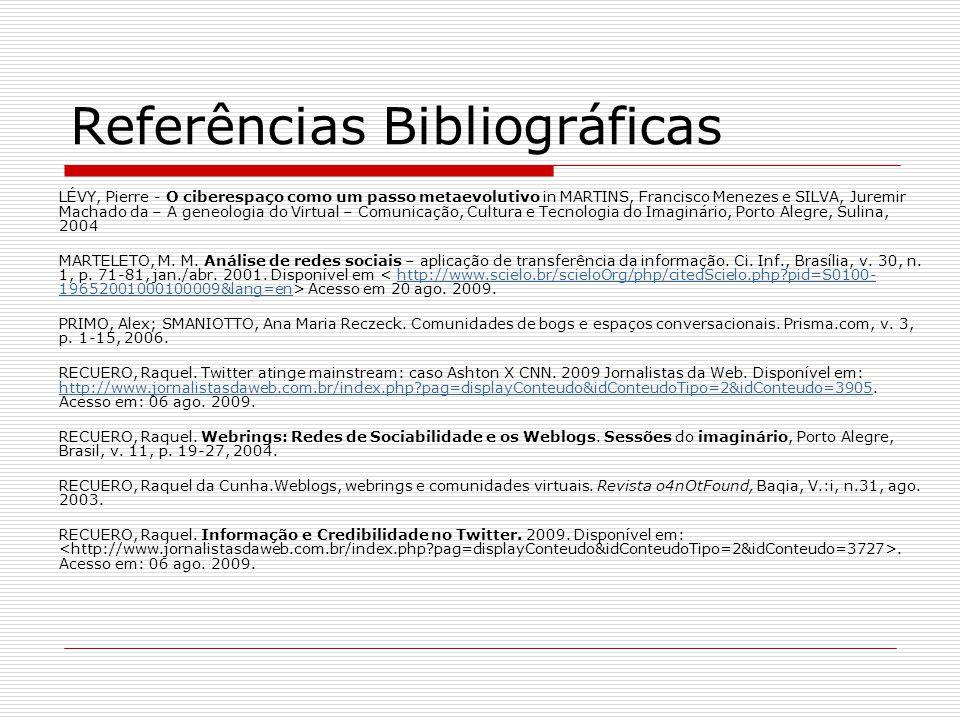 Referências Bibliográficas LÉVY, Pierre - O ciberespaço como um passo metaevolutivo in MARTINS, Francisco Menezes e SILVA, Juremir Machado da – A gene