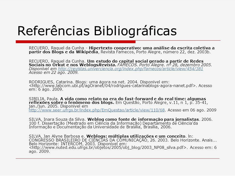 Referências Bibliográficas RECUERO, Raquel da Cunha - Hipertexto cooperativo: uma análise da escrita coletiva a partir dos Blogs e da Wikipédia, Revis