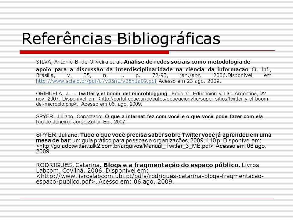 Referências Bibliográficas SILVA, Antonio B. de Oliveira et al. Análise de redes sociais como metodologia de apoio para a discussão da interdisciplina