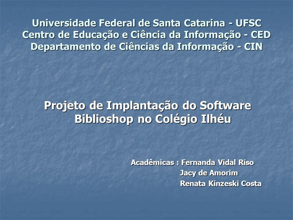 Universidade Federal de Santa Catarina - UFSC Centro de Educação e Ciência da Informação - CED Departamento de Ciências da Informação - CIN Projeto de