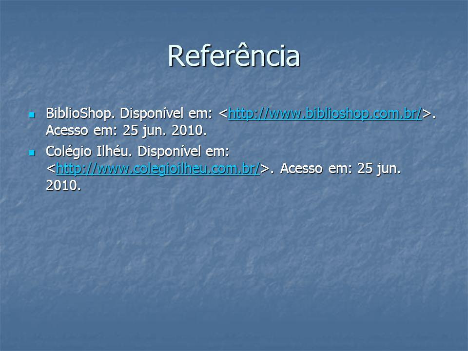 Referência BiblioShop. Disponível em:. Acesso em: 25 jun. 2010. BiblioShop. Disponível em:. Acesso em: 25 jun. 2010.http://www.biblioshop.com.br/ Colé