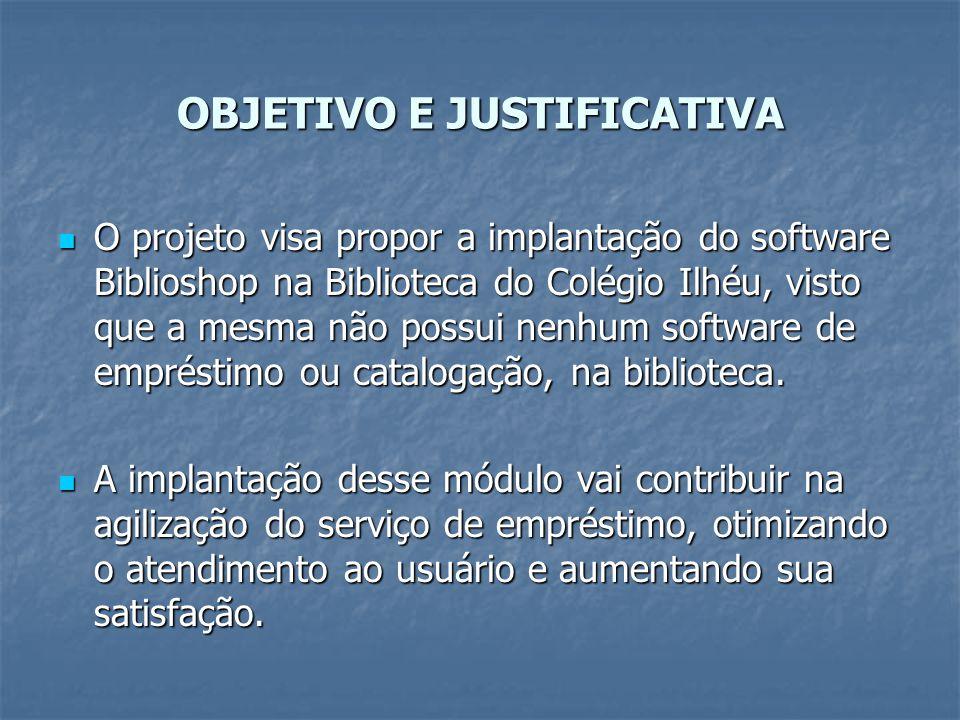 OBJETIVO E JUSTIFICATIVA O projeto visa propor a implantação do software Biblioshop na Biblioteca do Colégio Ilhéu, visto que a mesma não possui nenhu