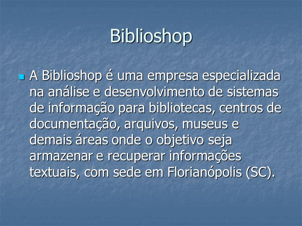 Biblioshop A Biblioshop é uma empresa especializada na análise e desenvolvimento de sistemas de informação para bibliotecas, centros de documentação,