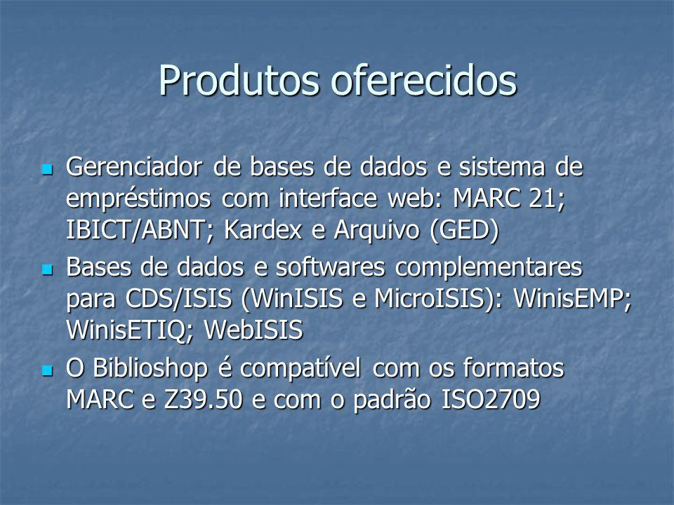 Produtos oferecidos Gerenciador de bases de dados e sistema de empréstimos com interface web: MARC 21; IBICT/ABNT; Kardex e Arquivo (GED) Gerenciador