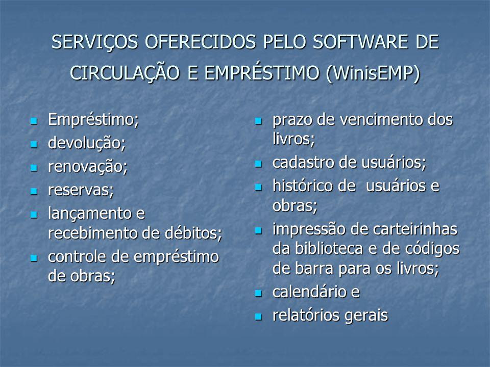 SERVIÇOS OFERECIDOS PELO SOFTWARE DE CIRCULAÇÃO E EMPRÉSTIMO (WinisEMP) Empréstimo; Empréstimo; devolução; devolução; renovação; renovação; reservas;