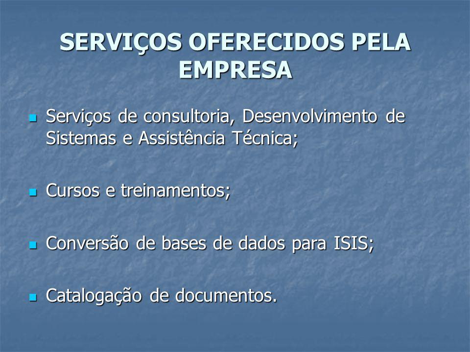 SERVIÇOS OFERECIDOS PELA EMPRESA Serviços de consultoria, Desenvolvimento de Sistemas e Assistência Técnica; Serviços de consultoria, Desenvolvimento