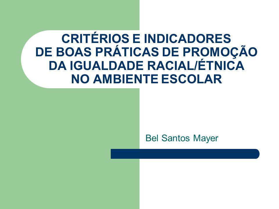 CRITÉRIOS E INDICADORES DE BOAS PRÁTICAS DE PROMOÇÃO DA IGUALDADE RACIAL/ÉTNICA NO AMBIENTE ESCOLAR Bel Santos Mayer