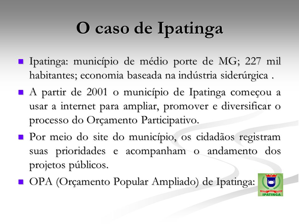 O caso de Ipatinga Ipatinga: município de médio porte de MG; 227 mil habitantes; economia baseada na indústria siderúrgica. Ipatinga: município de méd