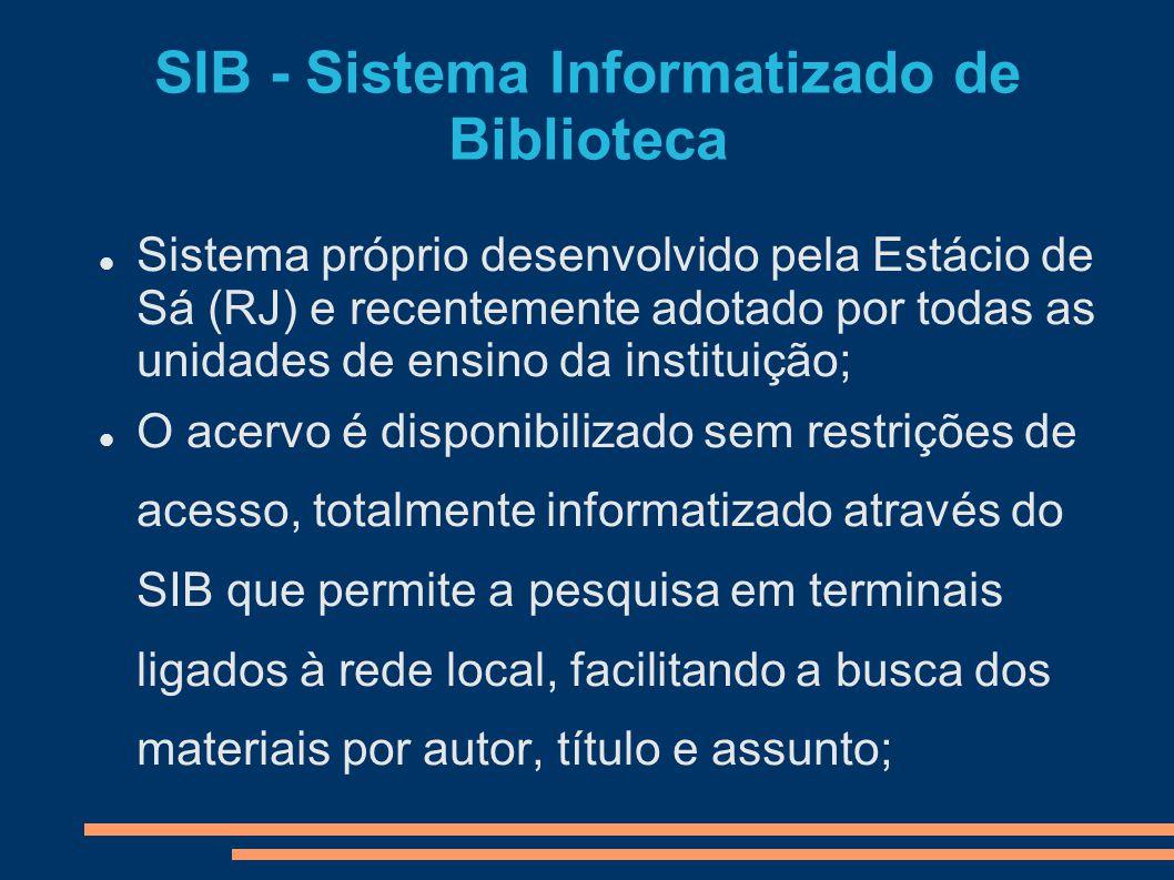 SIB - Sistema Informatizado de Biblioteca Sistema próprio desenvolvido pela Estácio de Sá (RJ) e recentemente adotado por todas as unidades de ensino
