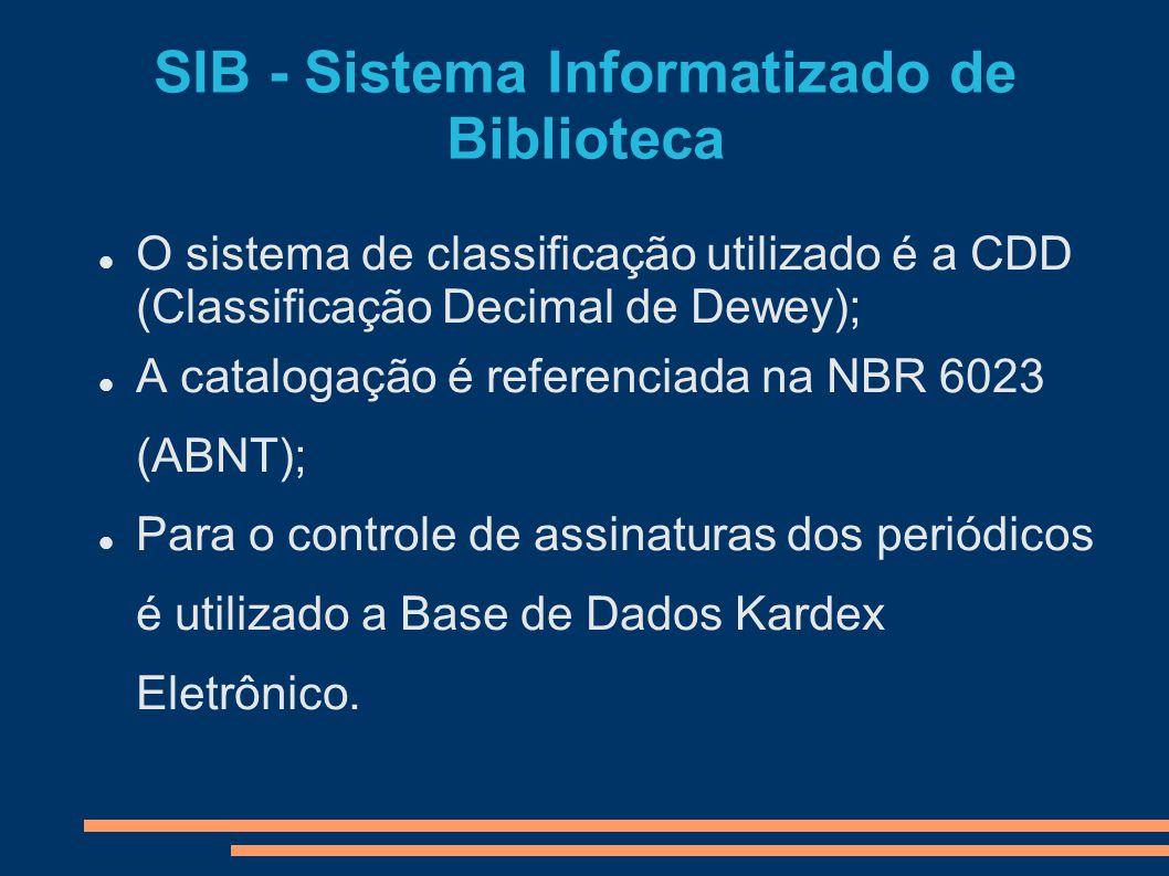 SIB - Sistema Informatizado de Biblioteca O sistema de classificação utilizado é a CDD (Classificação Decimal de Dewey); A catalogação é referenciada