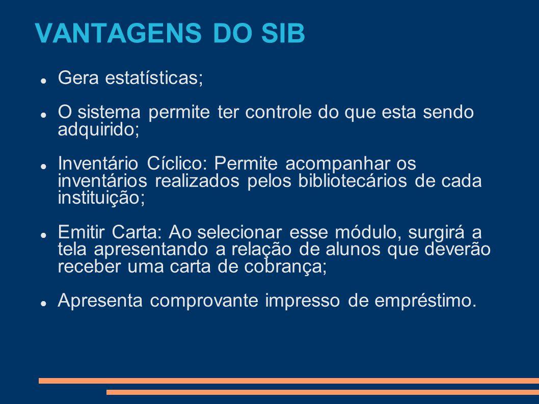 VANTAGENS DO SIB Gera estatísticas; O sistema permite ter controle do que esta sendo adquirido; Inventário Cíclico: Permite acompanhar os inventários