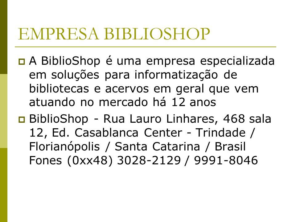 EMPRESA BIBLIOSHOP A BiblioShop é uma empresa especializada em soluções para informatização de bibliotecas e acervos em geral que vem atuando no merca