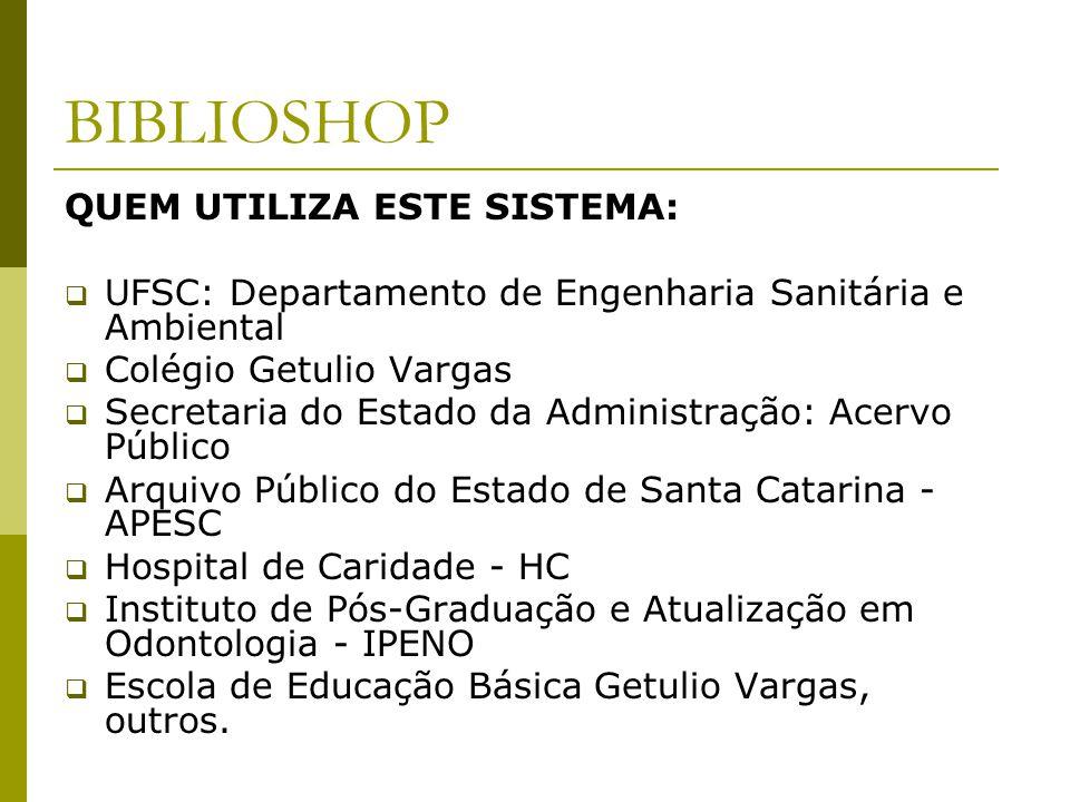 BIBLIOSHOP QUEM UTILIZA ESTE SISTEMA: UFSC: Departamento de Engenharia Sanitária e Ambiental Colégio Getulio Vargas Secretaria do Estado da Administra