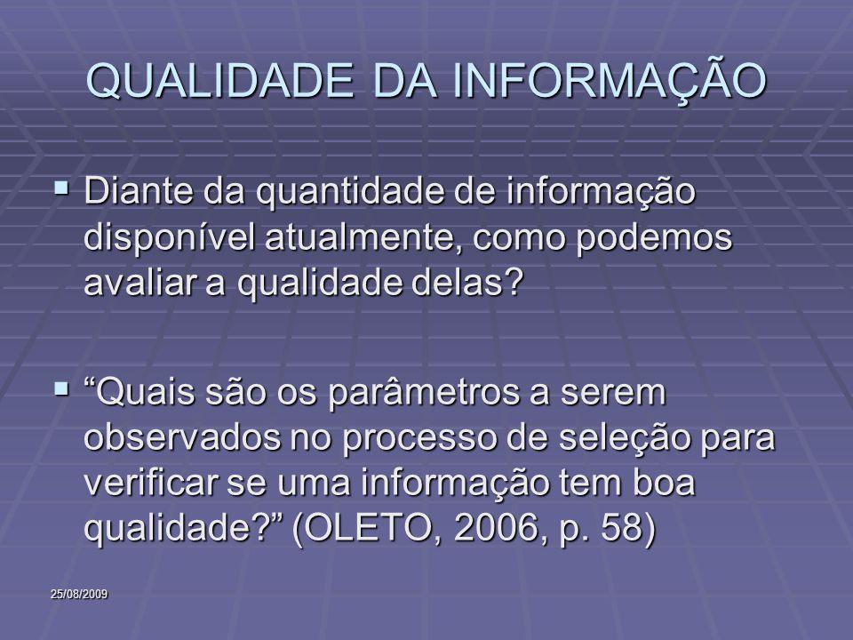 25/08/2009 QUALIDADE DA INFORMAÇÃO Diante da quantidade de informação disponível atualmente, como podemos avaliar a qualidade delas? Diante da quantid