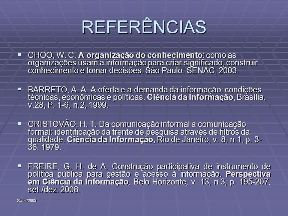 25/08/2009 REFERÊNCIAS CHOO, W. C. A organização do conhecimento: como as organizações usam a informação para criar significado, construir conheciment