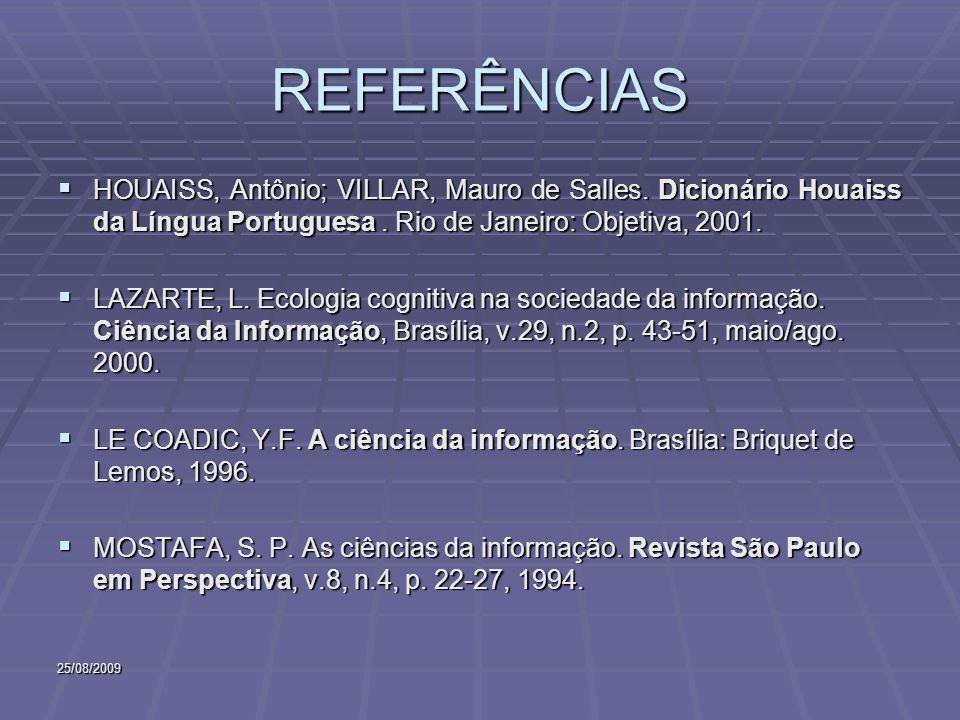 25/08/2009 REFERÊNCIAS HOUAISS, Antônio; VILLAR, Mauro de Salles. Dicionário Houaiss da Língua Portuguesa. Rio de Janeiro: Objetiva, 2001. HOUAISS, An