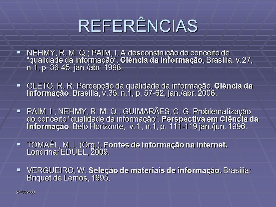 25/08/2009 REFERÊNCIAS NEHMY, R. M. Q.; PAIM, I. A desconstrução do conceito de qualidade da informação. Ciência da Informação, Brasília, v.27, n.1, p