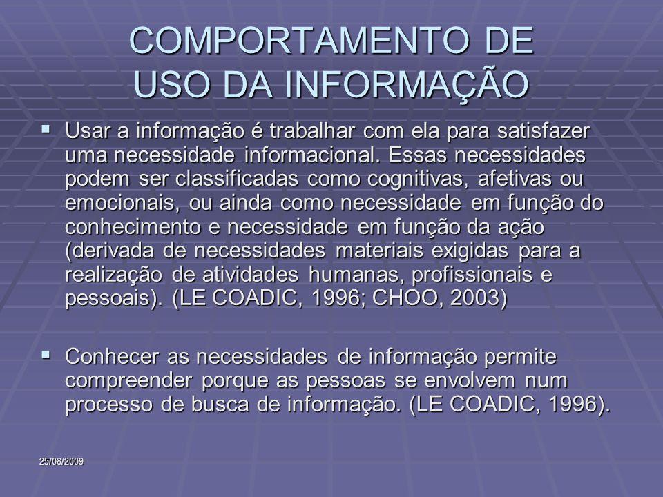 25/08/2009 COMPORTAMENTO DE USO DA INFORMAÇÃO Usar a informação é trabalhar com ela para satisfazer uma necessidade informacional. Essas necessidades